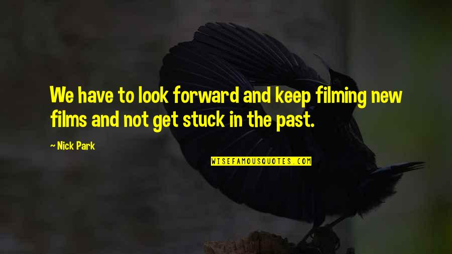 Over Your Past Quotes By Nick Park: We have to look forward and keep filming