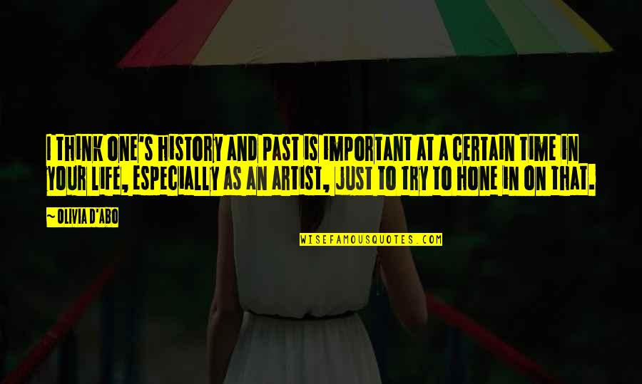 Over Your Past Quotes By Olivia D'Abo: I think one's history and past is important