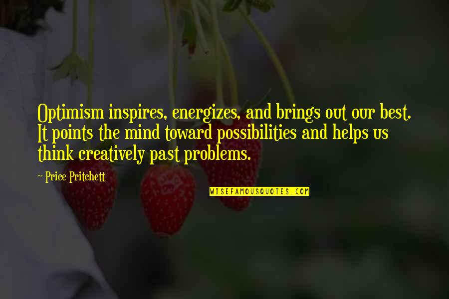 Over Your Past Quotes By Price Pritchett: Optimism inspires, energizes, and brings out our best.