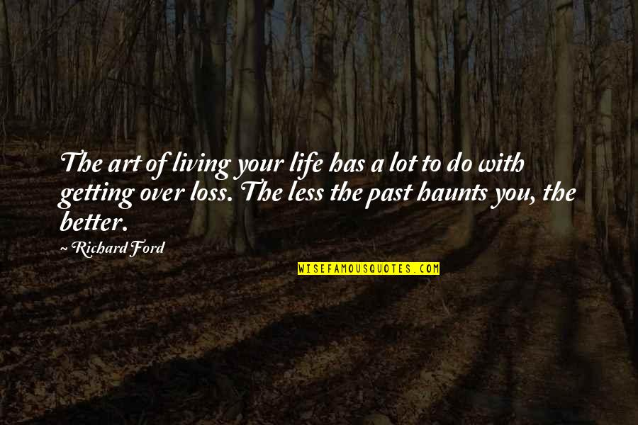 Over Your Past Quotes By Richard Ford: The art of living your life has a