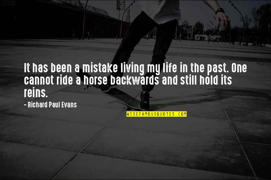 Over Your Past Quotes By Richard Paul Evans: It has been a mistake living my life