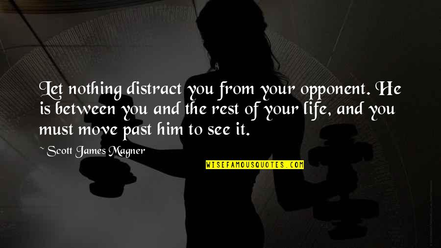 Over Your Past Quotes By Scott James Magner: Let nothing distract you from your opponent. He
