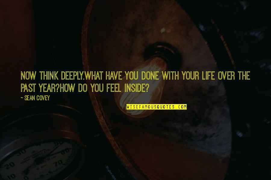 Over Your Past Quotes By Sean Covey: Now think deeply.What have you done with your