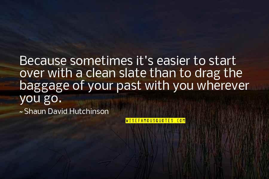 Over Your Past Quotes By Shaun David Hutchinson: Because sometimes it's easier to start over with