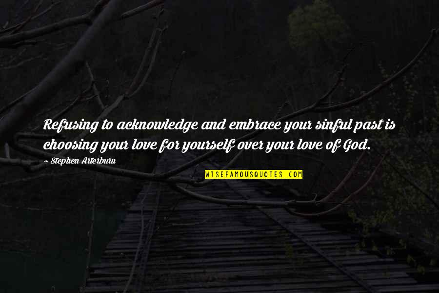 Over Your Past Quotes By Stephen Arterburn: Refusing to acknowledge and embrace your sinful past