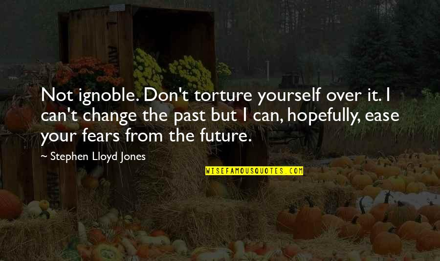 Over Your Past Quotes By Stephen Lloyd Jones: Not ignoble. Don't torture yourself over it. I