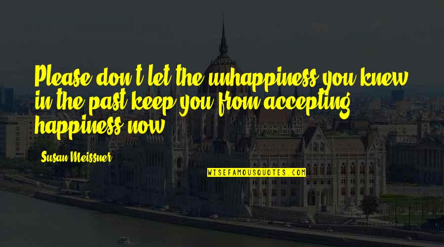 Over Your Past Quotes By Susan Meissner: Please don't let the unhappiness you knew in