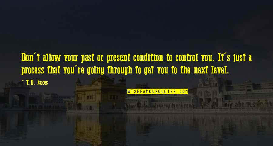 Over Your Past Quotes By T.D. Jakes: Don't allow your past or present condition to
