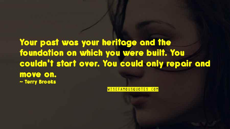 Over Your Past Quotes By Terry Brooks: Your past was your heritage and the foundation