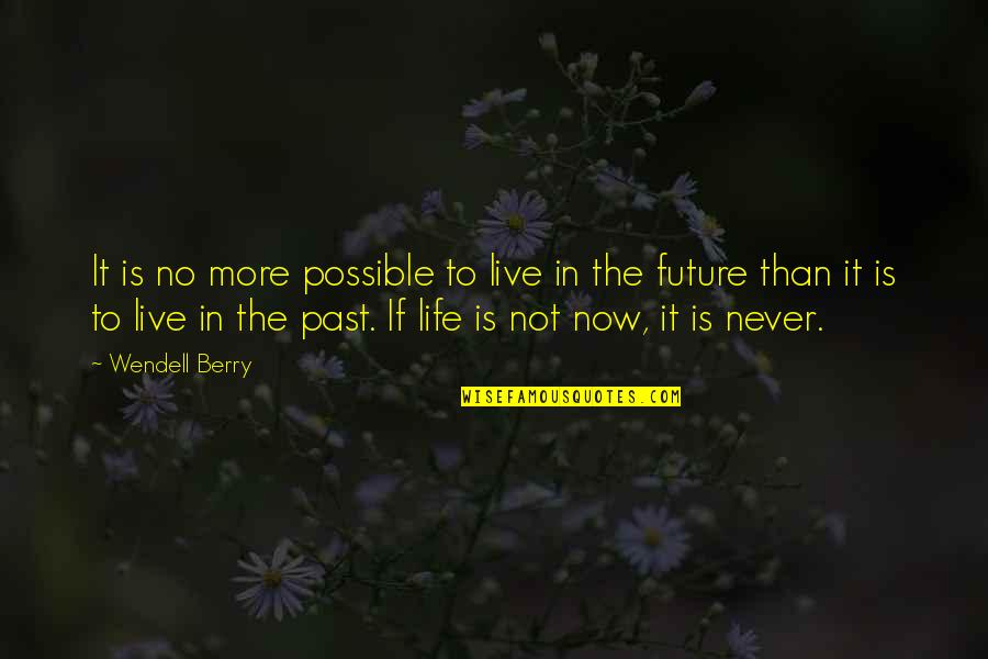 Over Your Past Quotes By Wendell Berry: It is no more possible to live in