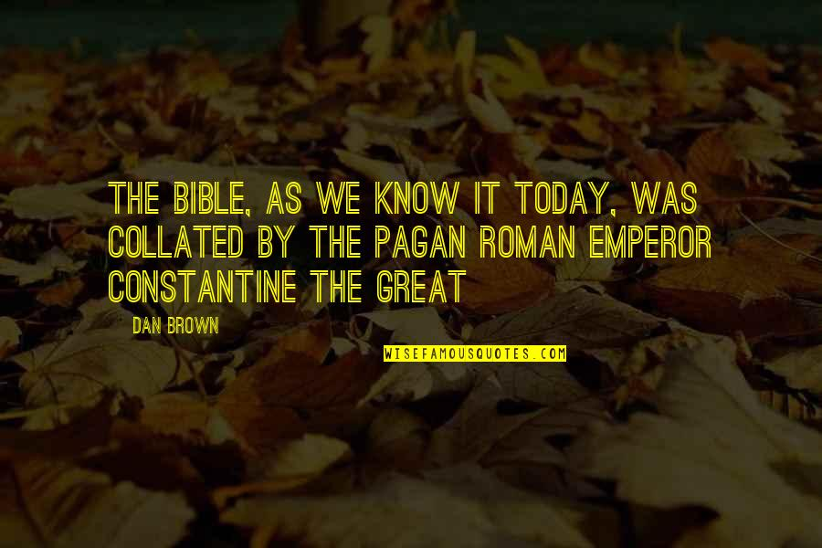 Overbearing Parents Quotes By Dan Brown: The Bible, as we know it today, was