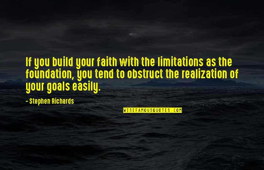 Overbearing Parents Quotes By Stephen Richards: If you build your faith with the limitations