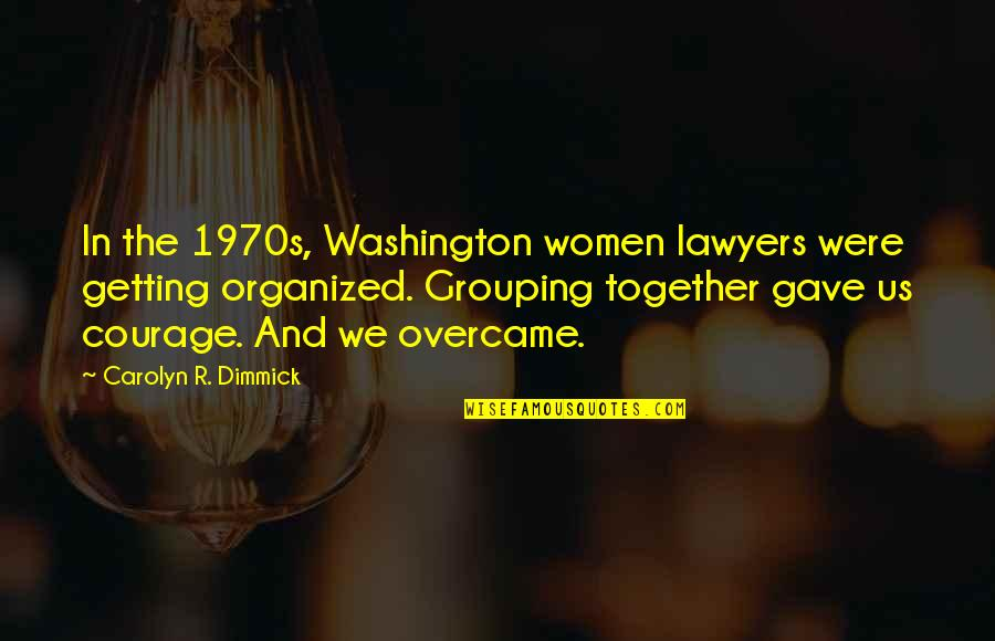Overcame Quotes By Carolyn R. Dimmick: In the 1970s, Washington women lawyers were getting