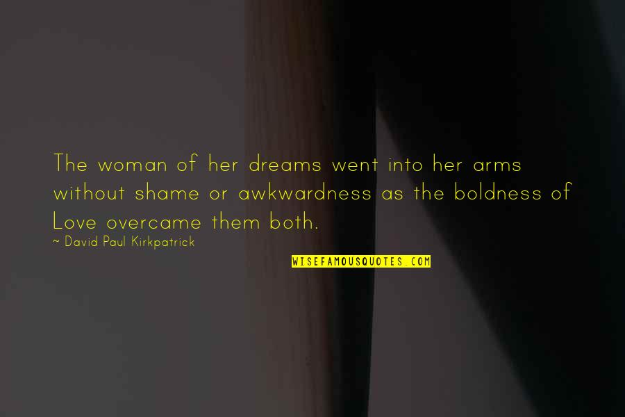 Overcame Quotes By David Paul Kirkpatrick: The woman of her dreams went into her