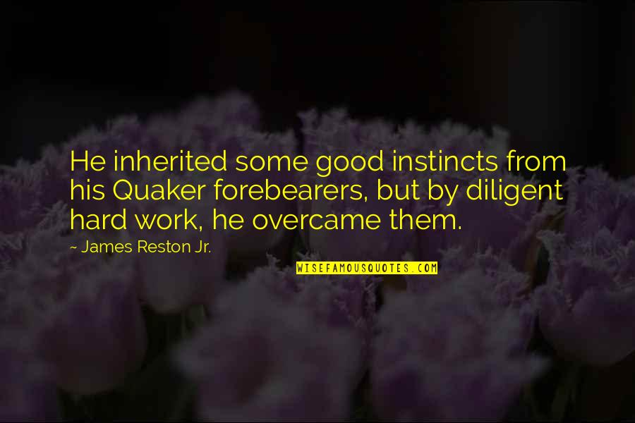 Overcame Quotes By James Reston Jr.: He inherited some good instincts from his Quaker