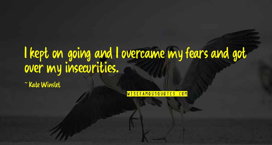 Overcame Quotes By Kate Winslet: I kept on going and I overcame my