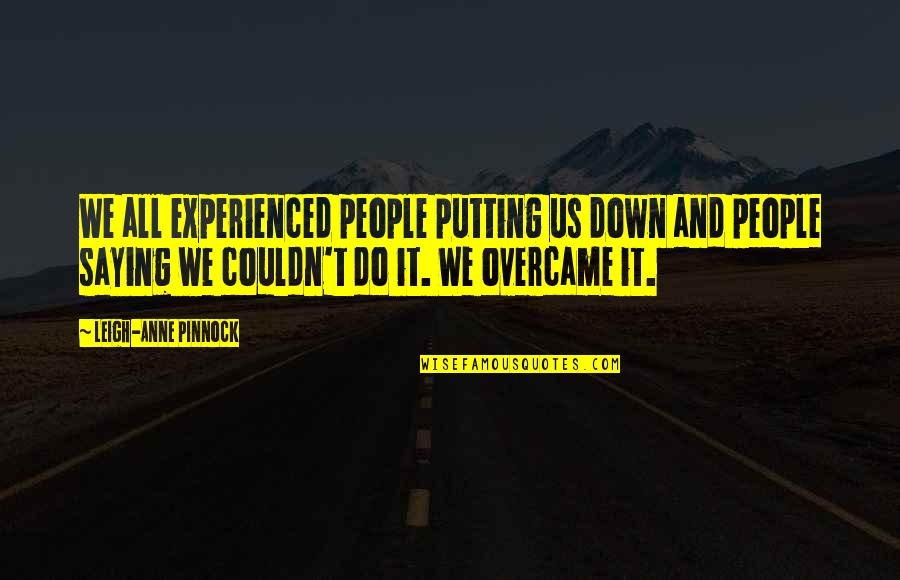 Overcame Quotes By Leigh-Anne Pinnock: We all experienced people putting us down and