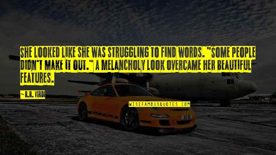 Overcame Quotes By R.R. Virdi: She looked like she was struggling to find