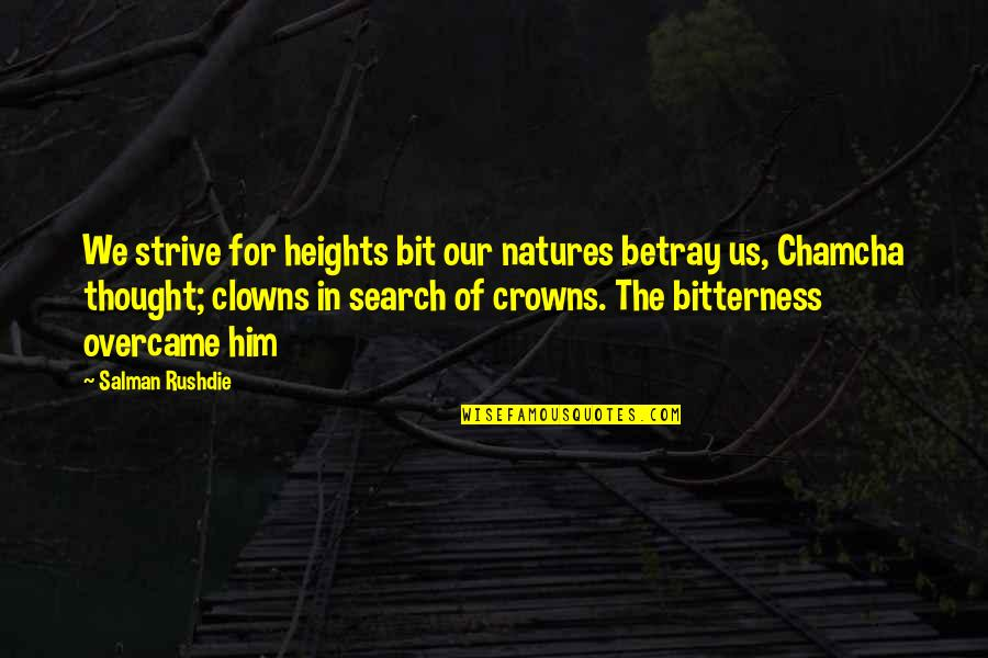 Overcame Quotes By Salman Rushdie: We strive for heights bit our natures betray