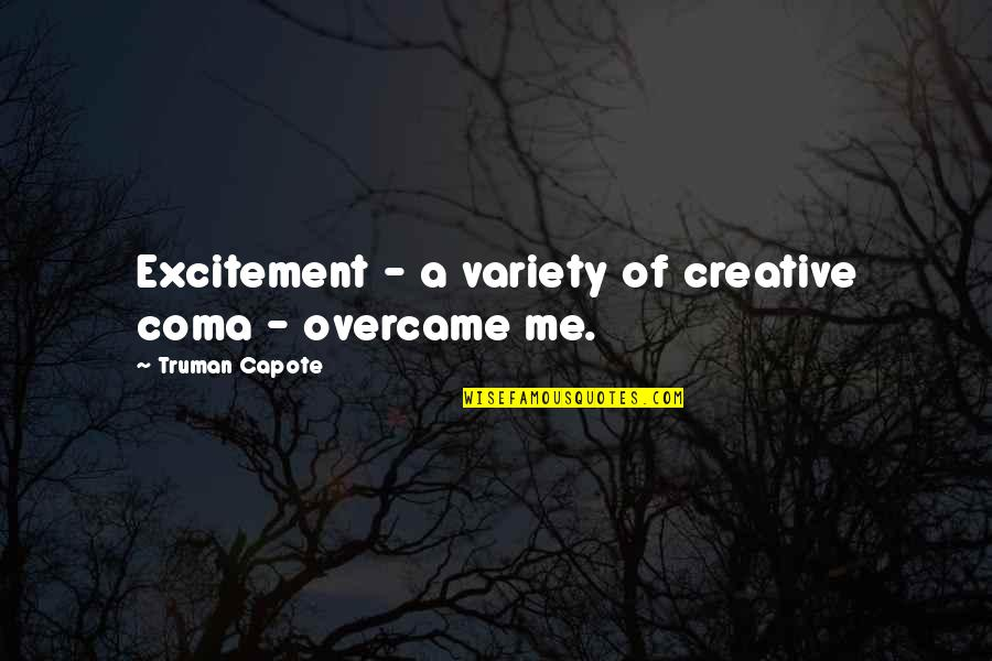 Overcame Quotes By Truman Capote: Excitement - a variety of creative coma -