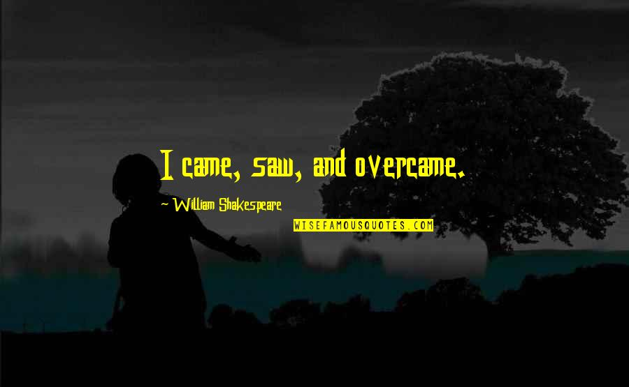 Overcame Quotes By William Shakespeare: I came, saw, and overcame.