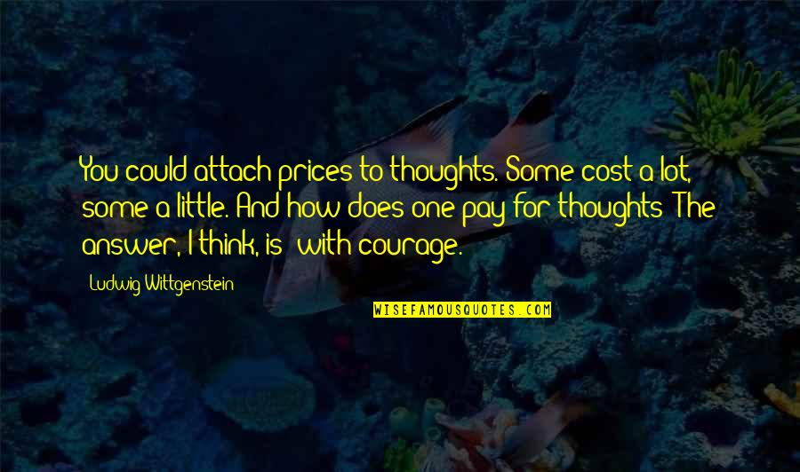 Overcast Days Quotes By Ludwig Wittgenstein: You could attach prices to thoughts. Some cost