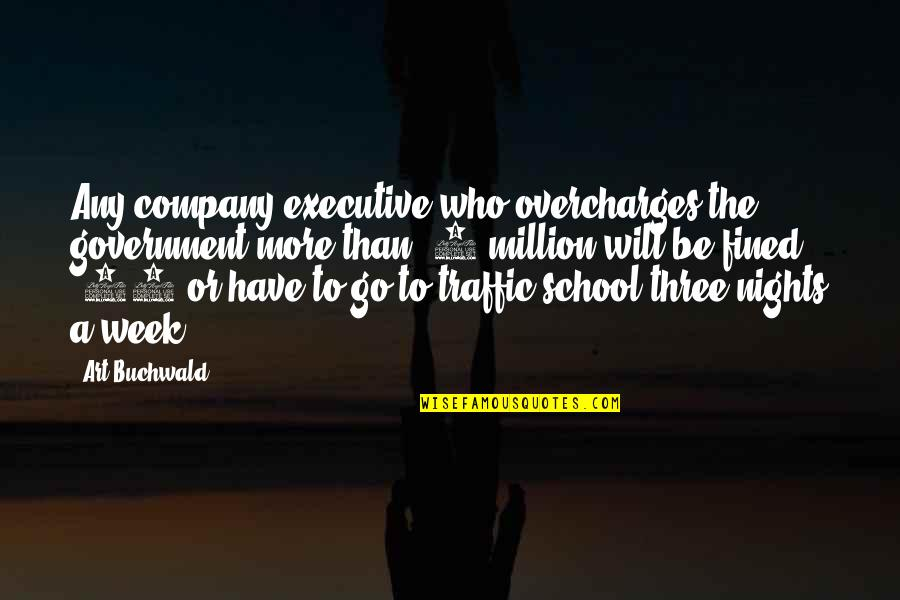 Overcharges Quotes By Art Buchwald: Any company executive who overcharges the government more
