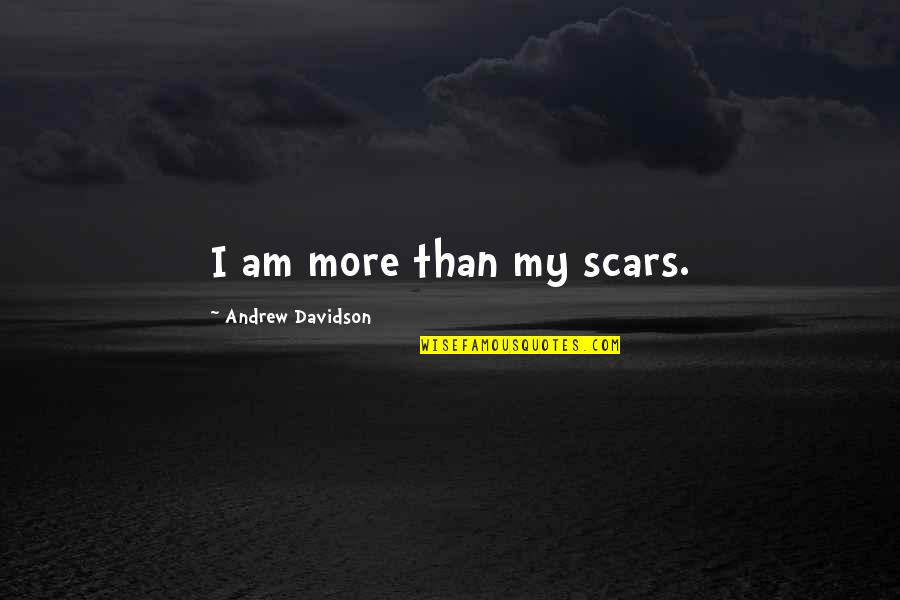 Overcoming Fear In Love Quotes By Andrew Davidson: I am more than my scars.