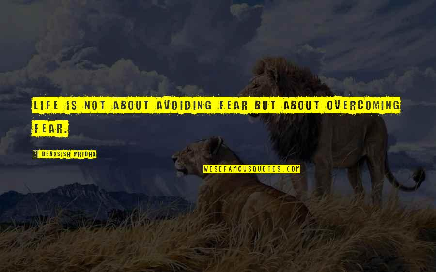 Overcoming Fear In Love Quotes By Debasish Mridha: Life is not about avoiding fear but about
