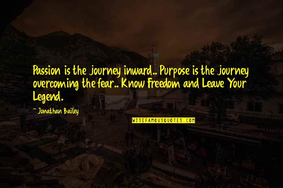 Overcoming Fear In Love Quotes By Jonathan Bailey: Passion is the journey inward.. Purpose is the
