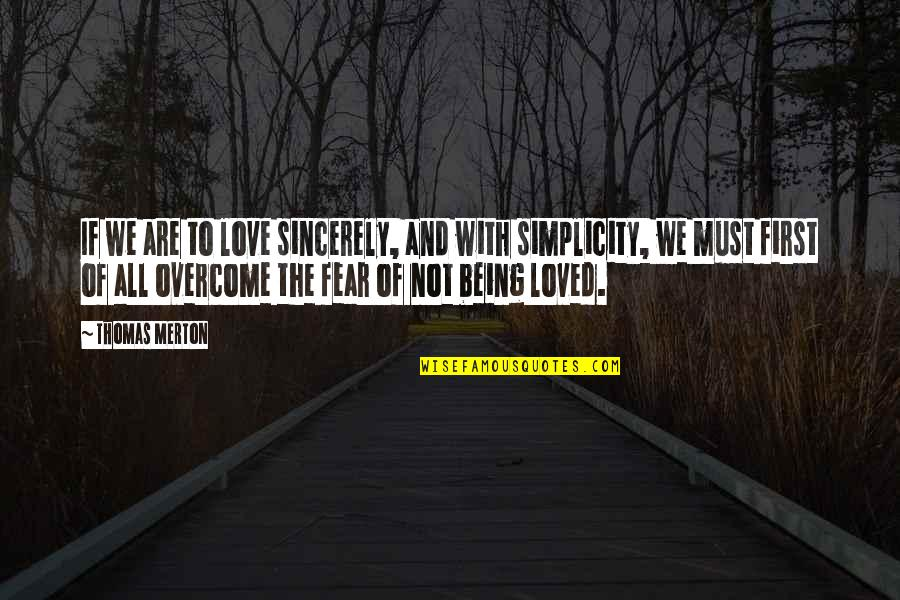 Overcoming Fear In Love Quotes By Thomas Merton: If we are to love sincerely, and with