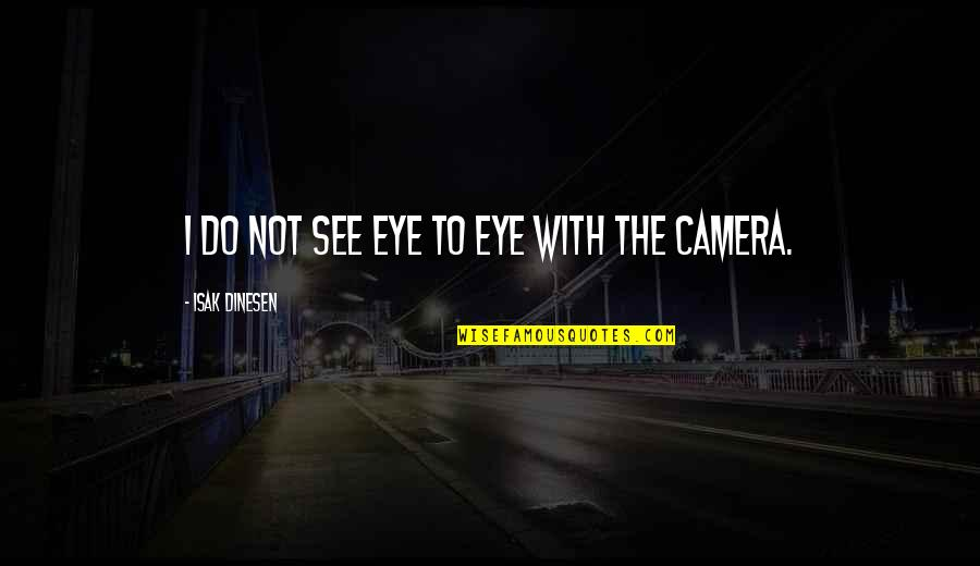 Overcoming Hard Things Quotes By Isak Dinesen: I do not see eye to eye with