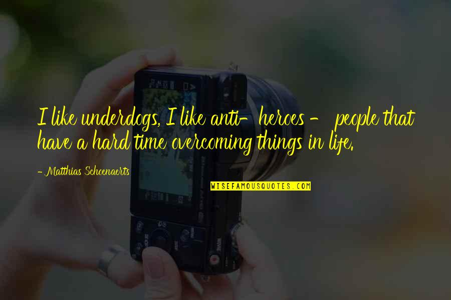 Overcoming Hard Things Quotes By Matthias Schoenaerts: I like underdogs, I like anti-heroes - people