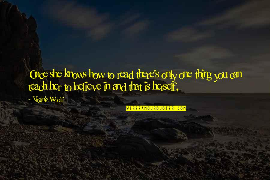 Overcoming Hard Things Quotes By Virginia Woolf: Once she knows how to read there's only