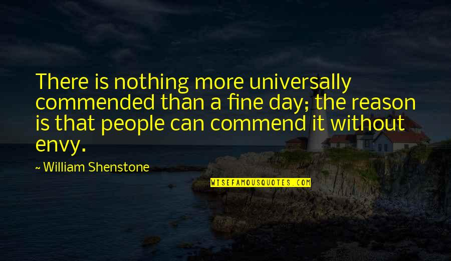 Overcoming Hard Things Quotes By William Shenstone: There is nothing more universally commended than a