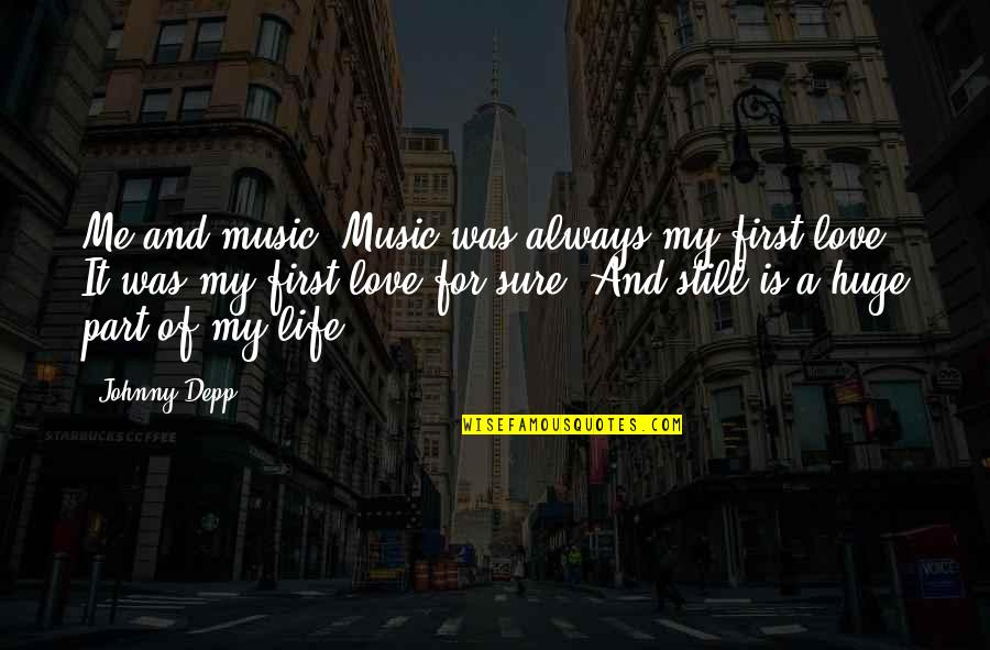 Overcoming Humiliation Quotes By Johnny Depp: Me and music. Music was always my first