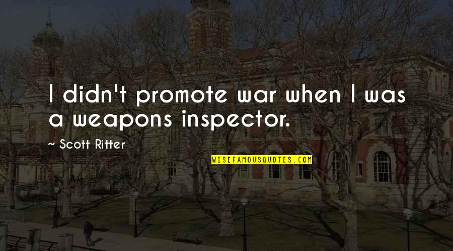Overcoming Humiliation Quotes By Scott Ritter: I didn't promote war when I was a