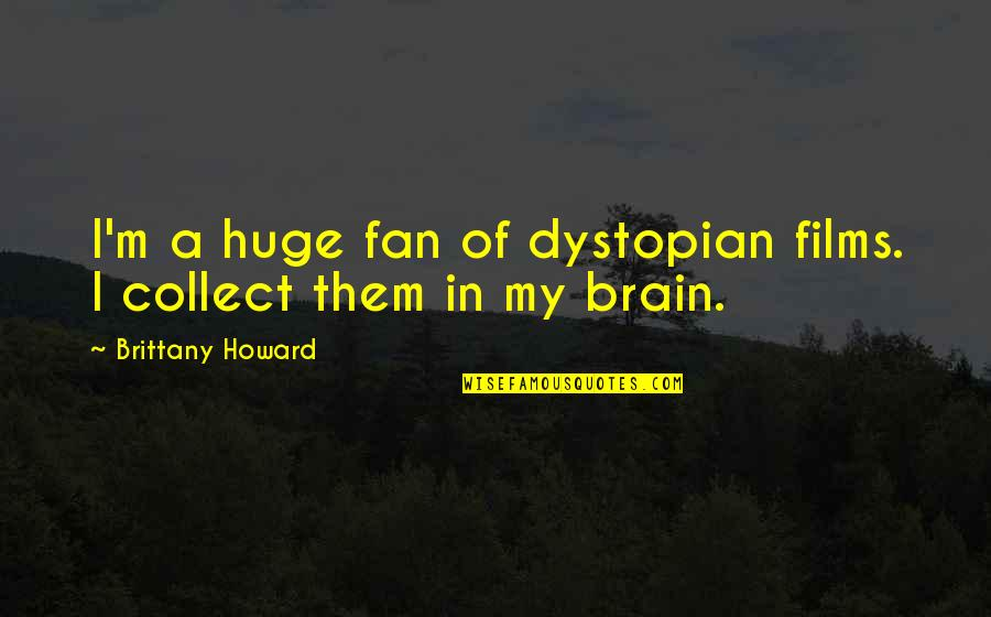 Overcoming Mental Blocks Quotes By Brittany Howard: I'm a huge fan of dystopian films. I