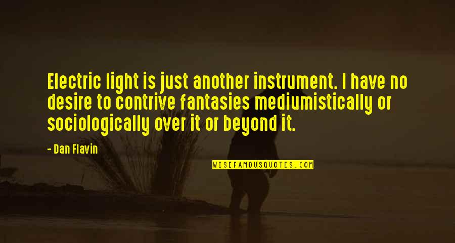 Overcoming Mental Blocks Quotes By Dan Flavin: Electric light is just another instrument. I have