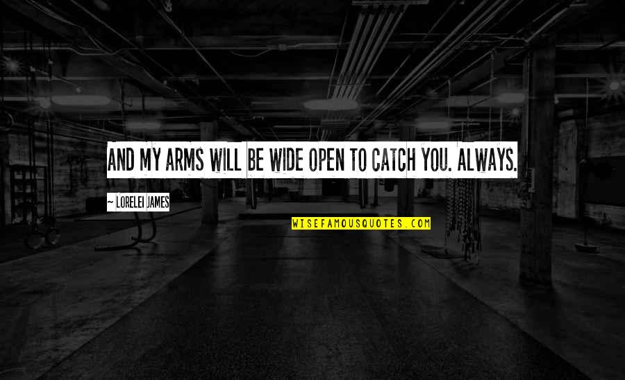Overcoming Mental Blocks Quotes By Lorelei James: And my arms will be wide open to