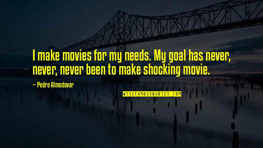 Overcoming Mental Blocks Quotes By Pedro Almodovar: I make movies for my needs. My goal