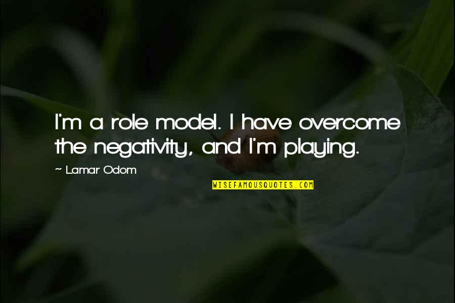 Overcoming Negativity Quotes By Lamar Odom: I'm a role model. I have overcome the
