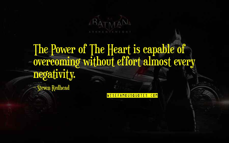 Overcoming Negativity Quotes By Steven Redhead: The Power of The Heart is capable of