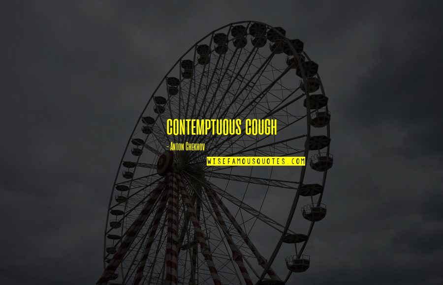 Overcoming Phobias Quotes By Anton Chekhov: contemptuous cough