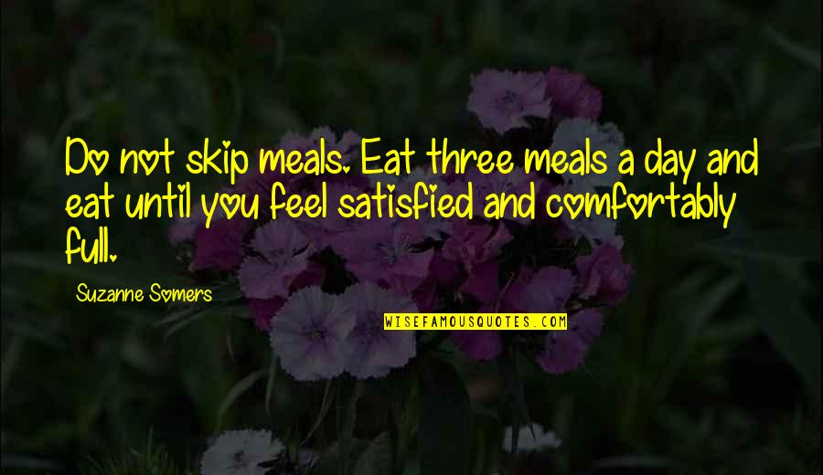 Overcoming Phobias Quotes By Suzanne Somers: Do not skip meals. Eat three meals a
