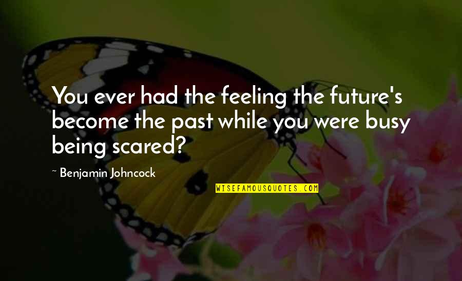Overcoming Sexual Abuse Quotes By Benjamin Johncock: You ever had the feeling the future's become