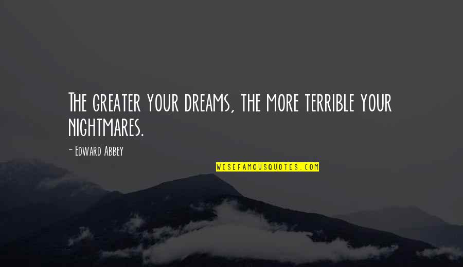 Overcoming Sexual Abuse Quotes By Edward Abbey: The greater your dreams, the more terrible your