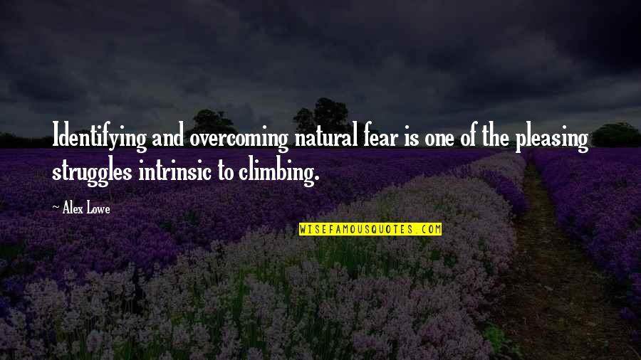 Overcoming Struggles Quotes By Alex Lowe: Identifying and overcoming natural fear is one of