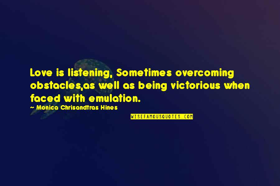 Overcoming Struggles Quotes By Monica Chrisandtras Hines: Love is listening, Sometimes overcoming obstacles,as well as