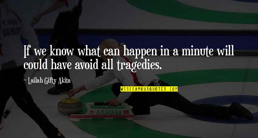 Overcoming Tragedies Quotes By Lailah Gifty Akita: If we know what can happen in a